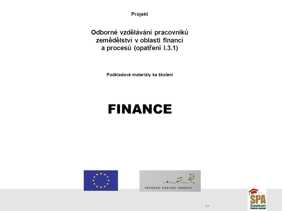 0.1 Projekt Odborné vzdělávání pracovníků zemědělství v oblasti financí a procesů (opatření I.3.1) Podkladové materiály ke školení FINANCE