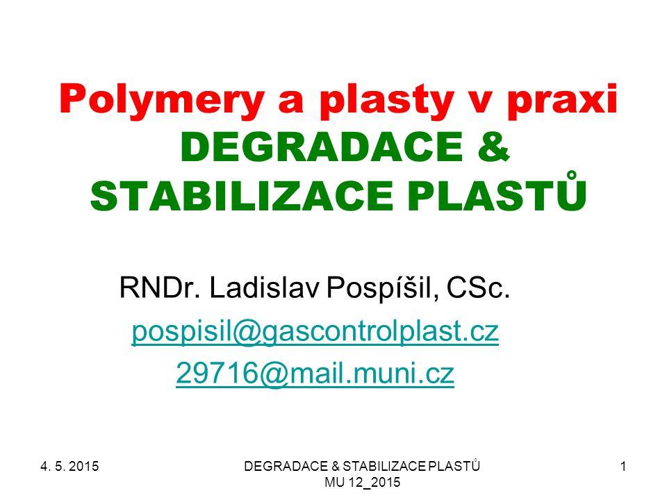 DEGRADACE & STABILIZACE PLASTŮ MU 12_2015 1 Polymery a plasty v praxi DEGRADACE & STABILIZACE PLASTŮ RNDr. Ladislav Pospíšil, CSc. pospisil@gascontrol