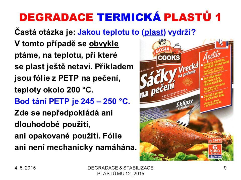 4. 5. 2015DEGRADACE & STABILIZACE PLASTŮ MU 12_2015 9 DEGRADACE TERMICKÁ PLASTŮ 1 Častá otázka je: Jakou teplotu to (plast) vydrží? V tomto případě se