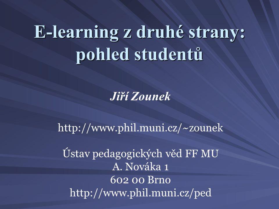 E-learning z druhé strany: pohled studentů Jiří Zounek http://www.phil.muni.cz/~zounek Ústav pedagogických věd FF MU A.