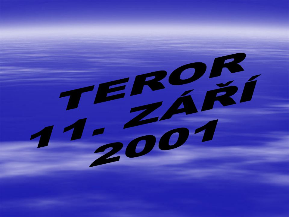 8:45 NY - teroristický útok; 3 - 4 únosci převzali násilím řízení a narazili s letounem do severní věže World Trade Centre.
