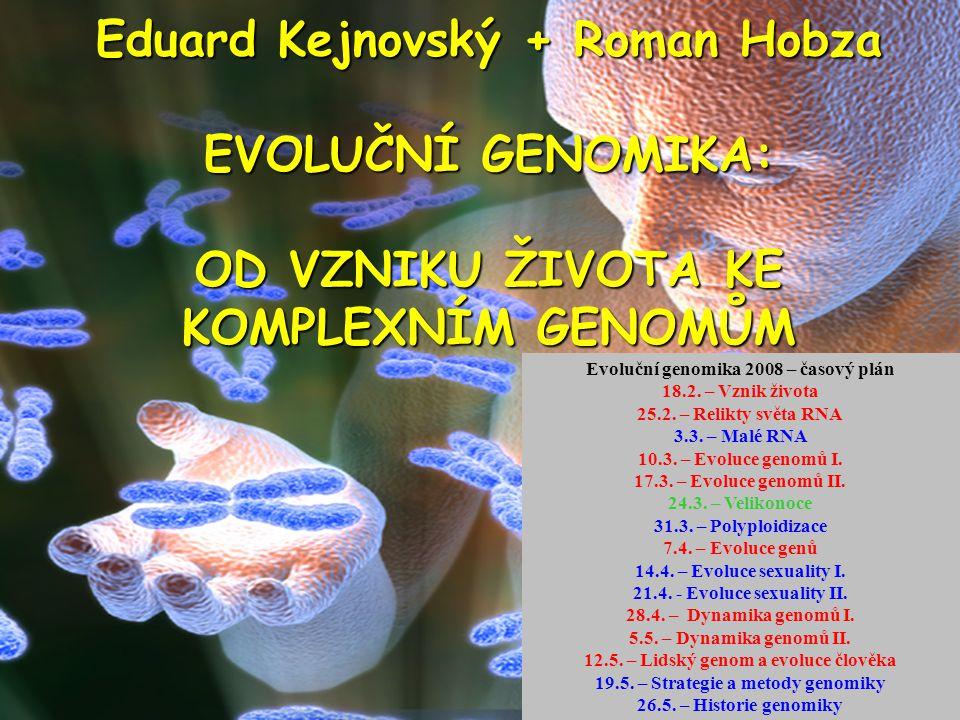 Eduard Kejnovský + Roman Hobza EVOLUČNÍ GENOMIKA: OD VZNIKU ŽIVOTA KE KOMPLEXNÍM GENOMŮM Evoluční genomika 2008 – časový plán 18.2. – Vznik života 25.
