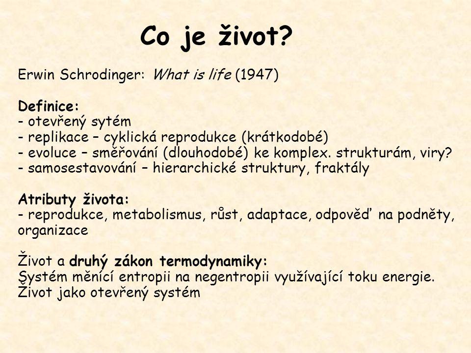 Co je život? Erwin Schrodinger: What is life (1947) Definice: - otevřený sytém - replikace – cyklická reprodukce (krátkodobé) - evoluce – směřování (d