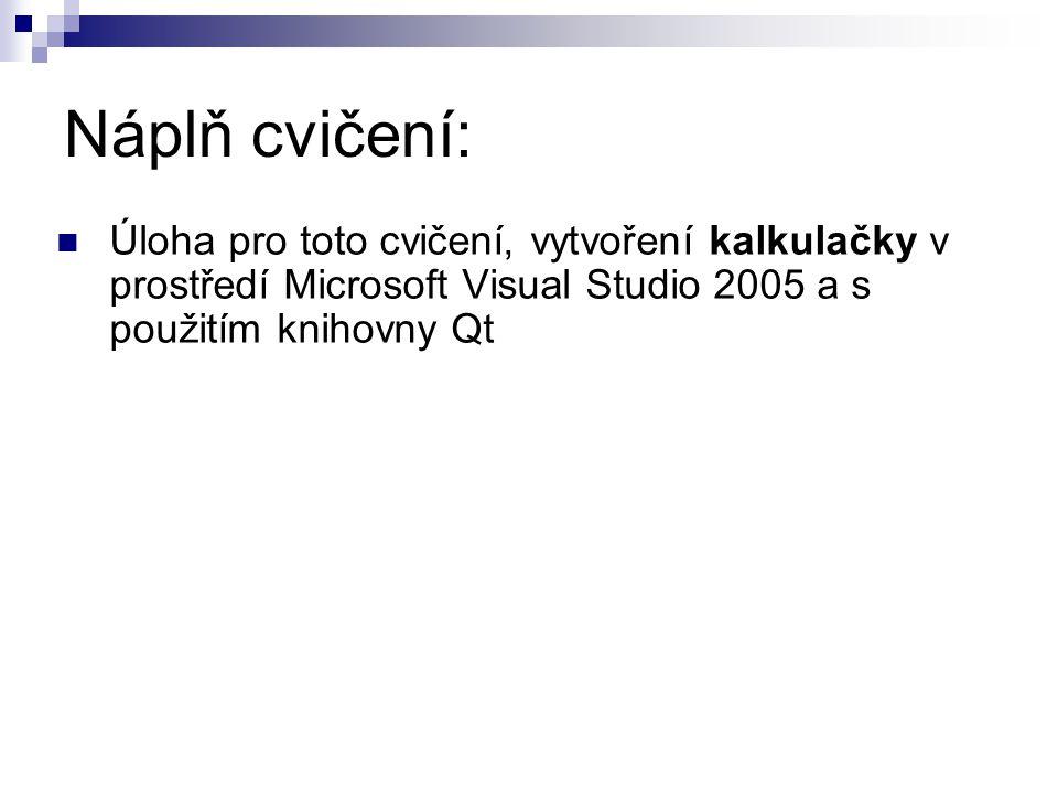 Náplň cvičení: Úloha pro toto cvičení, vytvoření kalkulačky v prostředí Microsoft Visual Studio 2005 a s použitím knihovny Qt