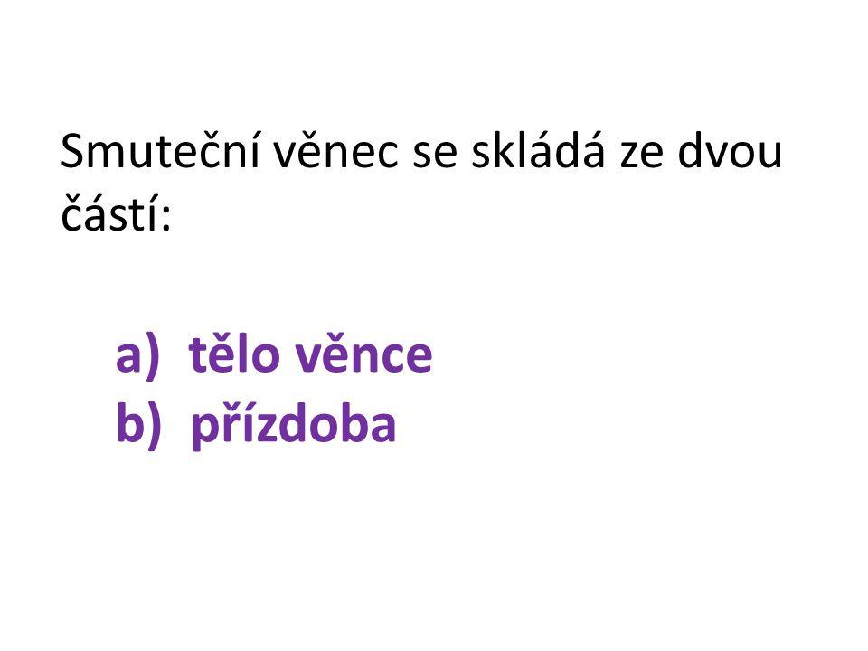 Smuteční věnec se skládá ze dvou částí: a) tělo věnce b) přízdoba