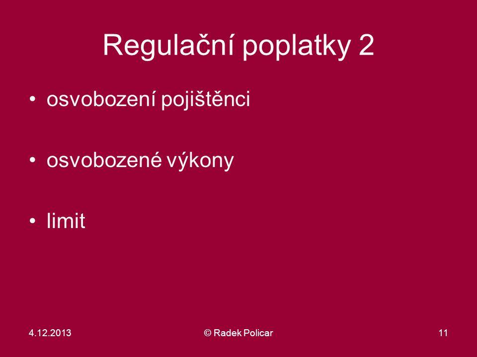 11 Regulační poplatky 2 osvobození pojištěnci osvobozené výkony limit 4.12.2013© Radek Policar