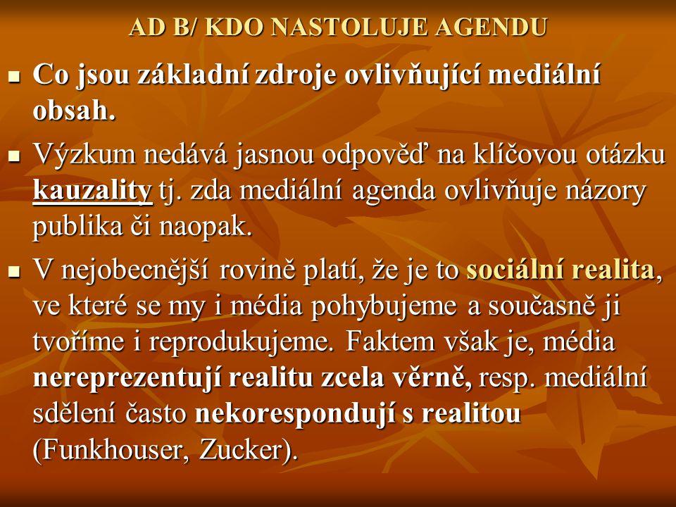AD B/ KDO NASTOLUJE AGENDU Co jsou základní zdroje ovlivňující mediální obsah.