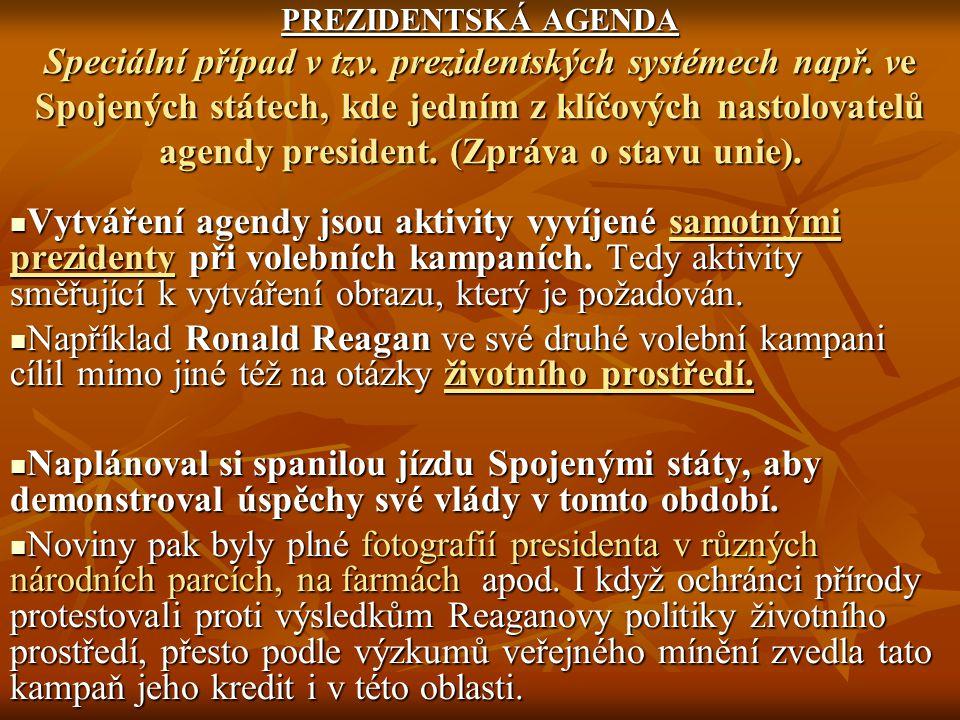 PREZIDENTSKÁ AGENDA Speciální případ v tzv. prezidentských systémech např. ve Spojených státech, kde jedním z klíčových nastolovatelů agendy president