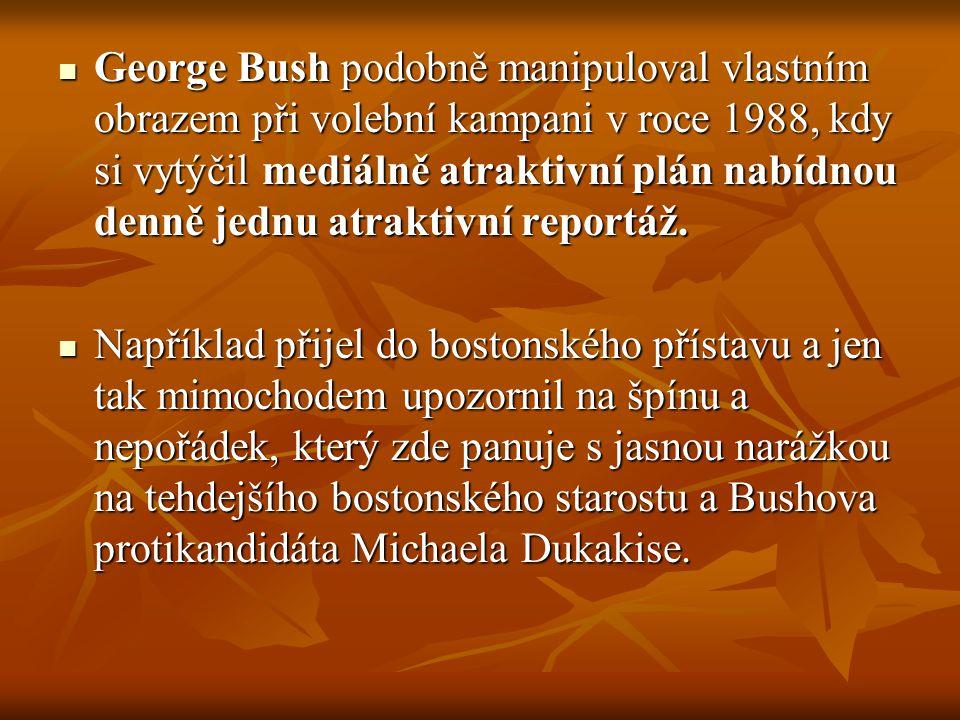 George Bush podobně manipuloval vlastním obrazem při volební kampani v roce 1988, kdy si vytýčil mediálně atraktivní plán nabídnou denně jednu atraktivní reportáž.