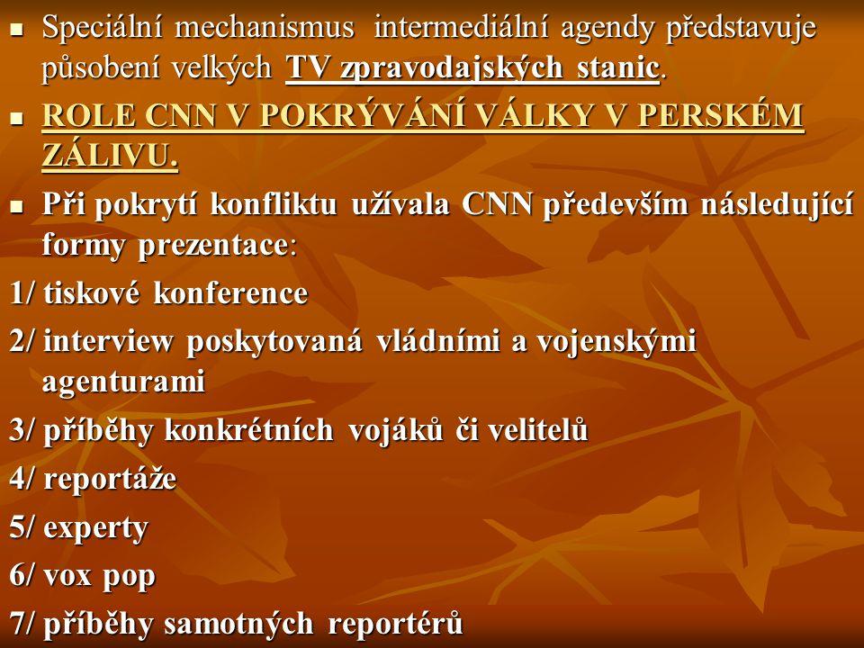 Speciální mechanismus intermediální agendy představuje působení velkých TV zpravodajských stanic. Speciální mechanismus intermediální agendy představu
