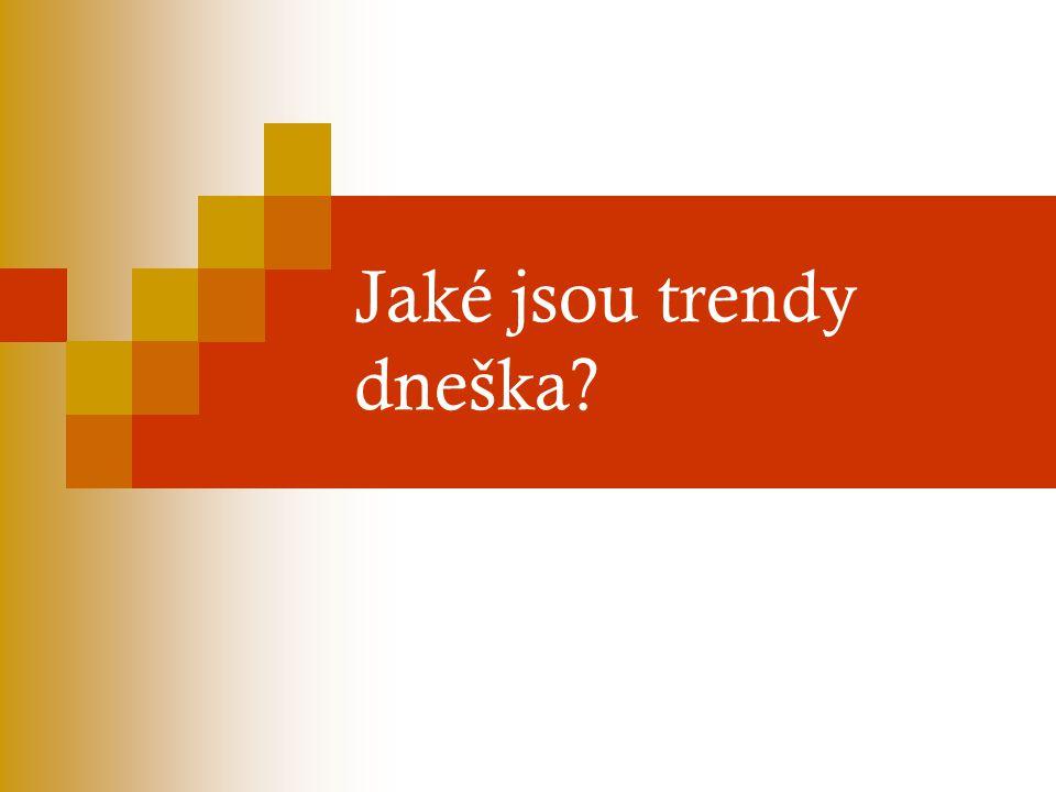 Jaké jsou trendy dneška?