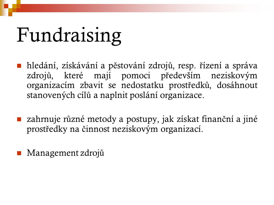 Fundraisingové metody P ř ímý poštovní styk Inzerce Telefonní fundraising Benefi č ní akce Písemná ž ádost o grant (dotaci) Fundraising od dve ř í ke dve ř ím Pouli č ní fundraising Osobní návšt ě va Č lenství Testament fundraising Online fundraising