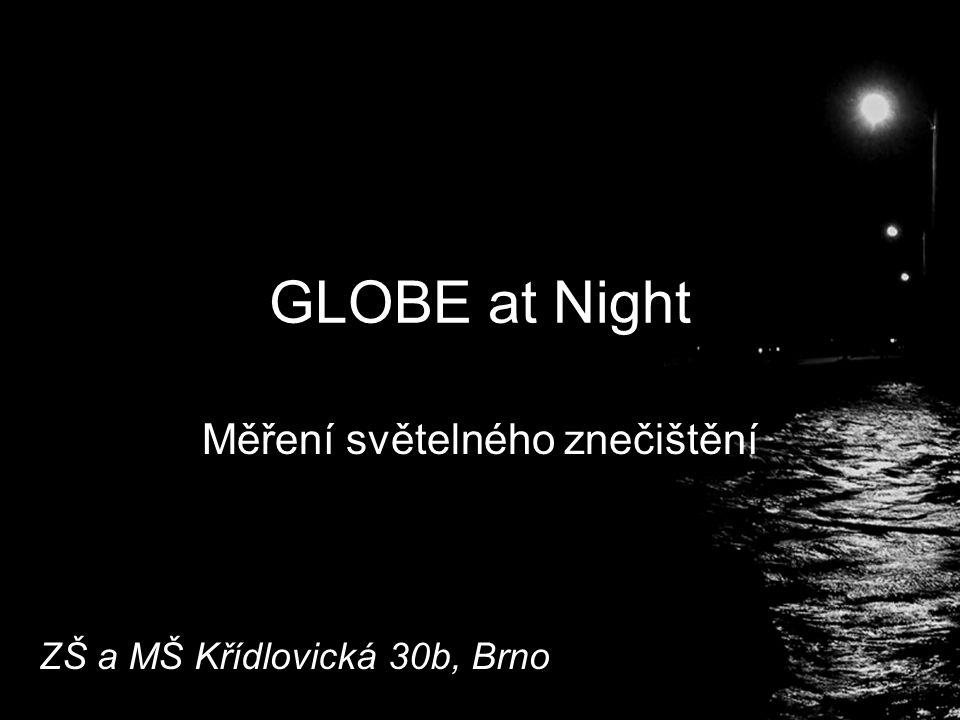 GLOBE at Night Měření světelného znečištění ZŠ a MŠ Křídlovická 30b, Brno