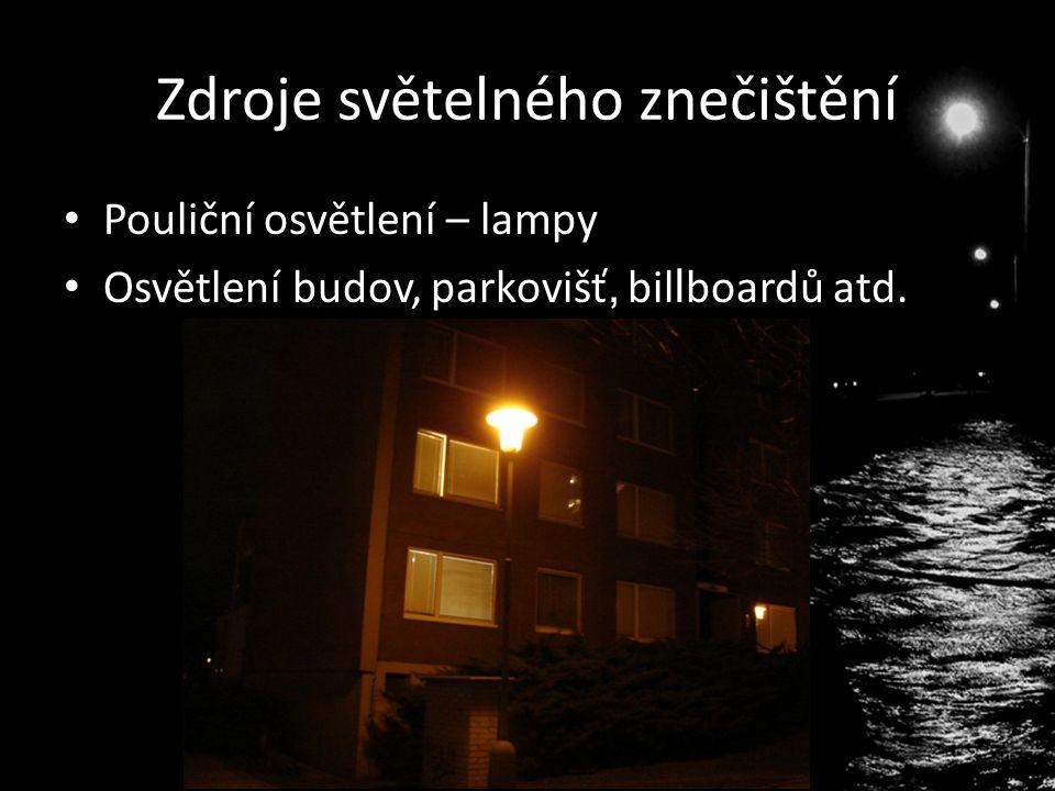 Zdroje světelného znečištění Pouliční osvětlení – lampy Osvětlení budov, parkovišť, bil l boardů atd.