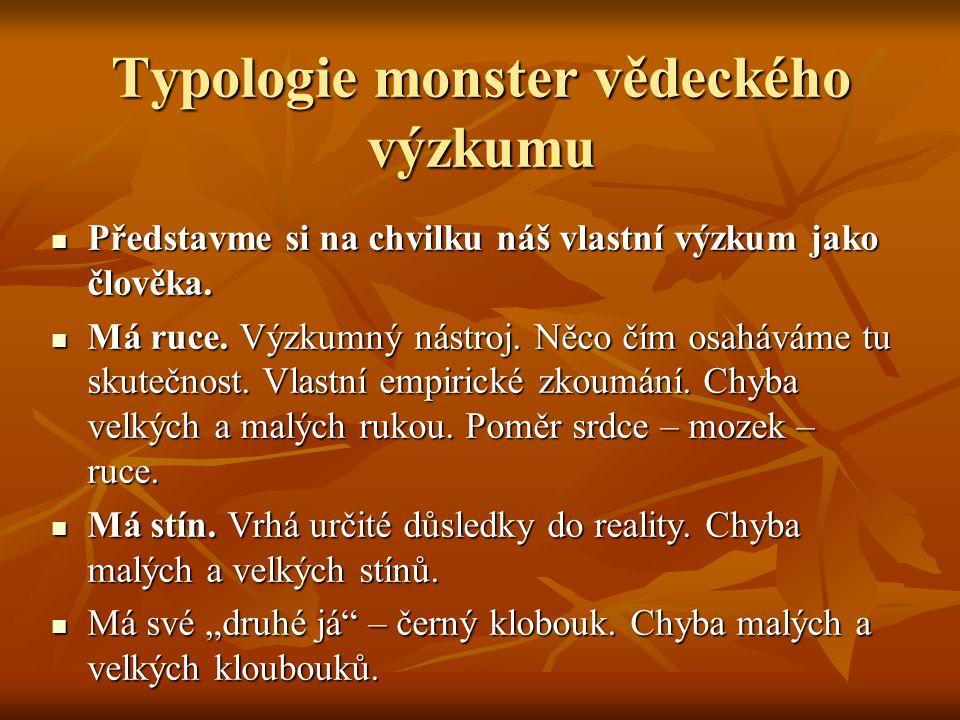 Typologie monster vědeckého výzkumu Představme si na chvilku náš vlastní výzkum jako člověka.
