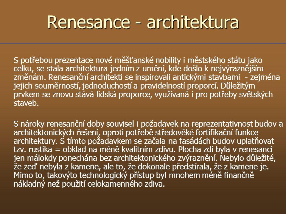 Renesance - architektura S potřebou prezentace nové měšťanské nobility i městského státu jako celku, se stala architektura jedním z umění, kde došlo k