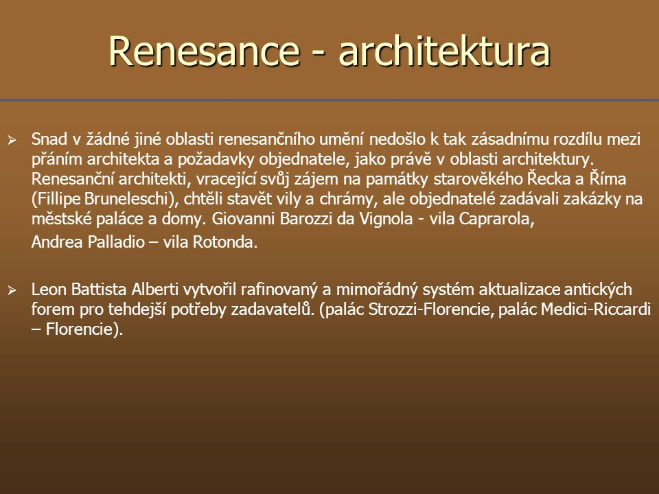 Renesance - architektura   Snad v žádné jiné oblasti renesančního umění nedošlo k tak zásadnímu rozdílu mezi přáním architekta a požadavky objednate