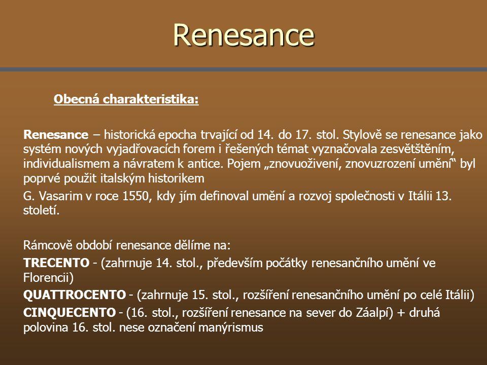 Renesance Obecná charakteristika: Renesance – historická epocha trvající od 14. do 17. stol. Stylově se renesance jako systém nových vyjadřovacích for