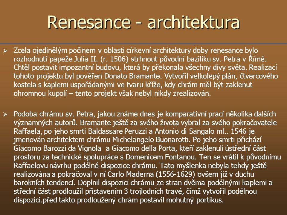 Renesance - architektura   Zcela ojedinělým počinem v oblasti církevní architektury doby renesance bylo rozhodnutí papeže Julia II. (r. 1506) strhno
