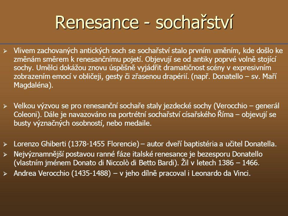 Renesance - sochařství   Vlivem zachovaných antických soch se sochařství stalo prvním uměním, kde došlo ke změnám směrem k renesančnímu pojetí. Obje