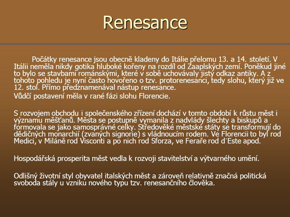 Renesance Počátky renesance jsou obecně kladeny do Itálie přelomu 13. a 14. století. V Itálii neměla nikdy gotika hluboké kořeny na rozdíl od Zaaplský