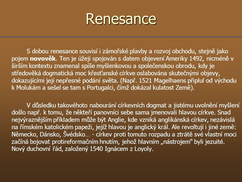 Renesance S dobou renesance souvisí i zámořské plavby a rozvoj obchodu, stejně jako pojem novověk. Ten je úžeji spojován s datem objevení Ameriky 1492