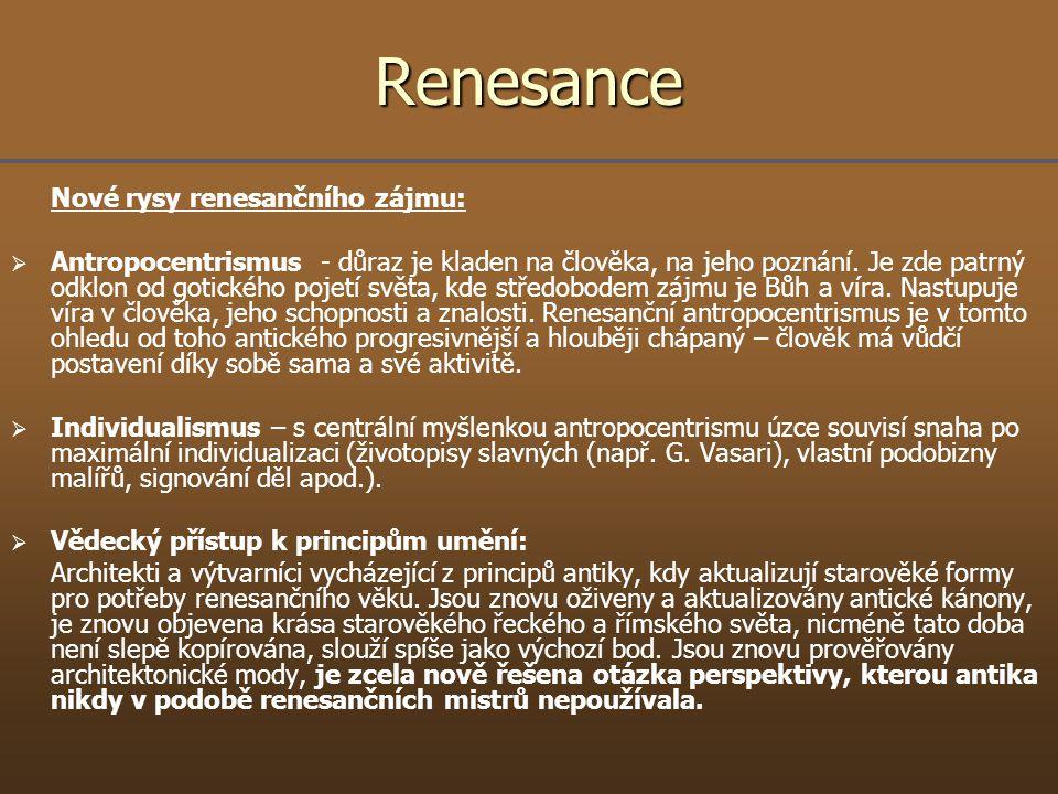 Renesance Nové rysy renesančního zájmu:   Antropocentrismus - důraz je kladen na člověka, na jeho poznání. Je zde patrný odklon od gotického pojetí
