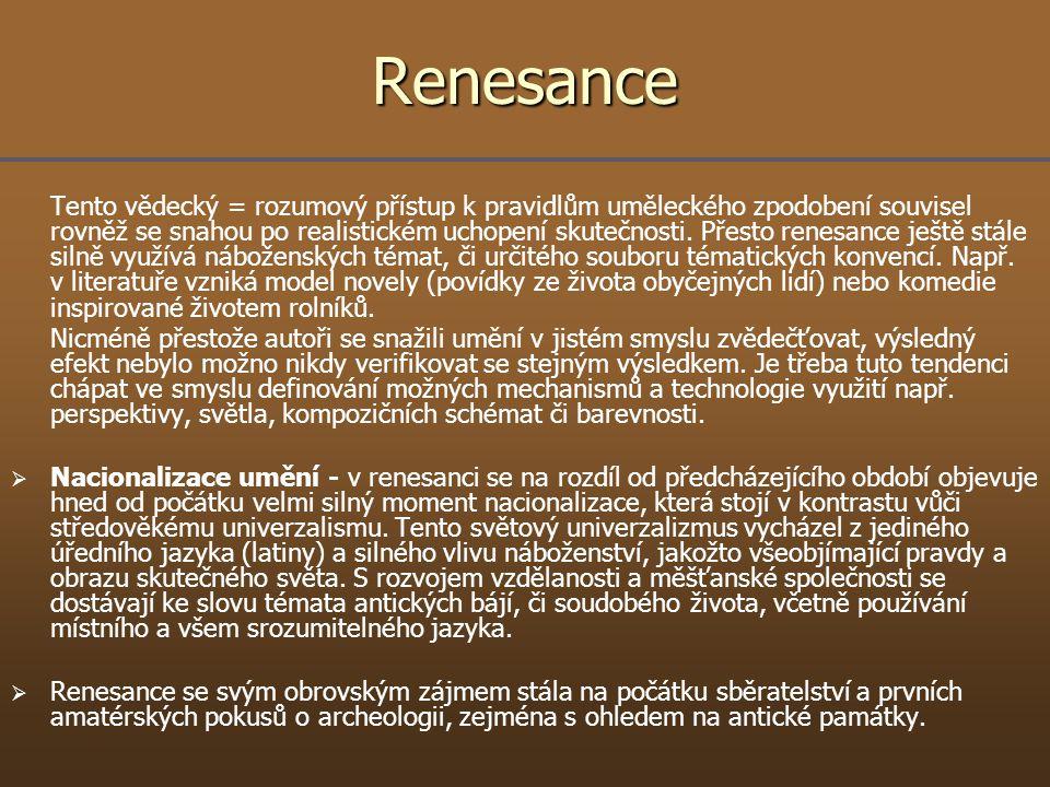 Renesance Tento vědecký = rozumový přístup k pravidlům uměleckého zpodobení souvisel rovněž se snahou po realistickém uchopení skutečnosti. Přesto ren