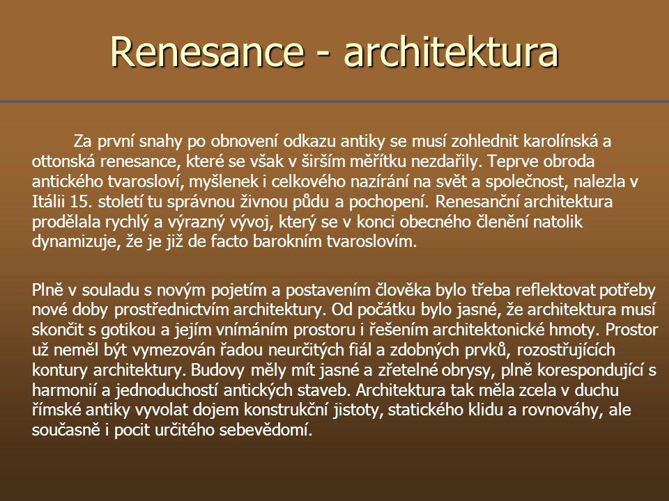 Renesance - architektura Za první snahy po obnovení odkazu antiky se musí zohlednit karolínská a ottonská renesance, které se však v širším měřítku ne