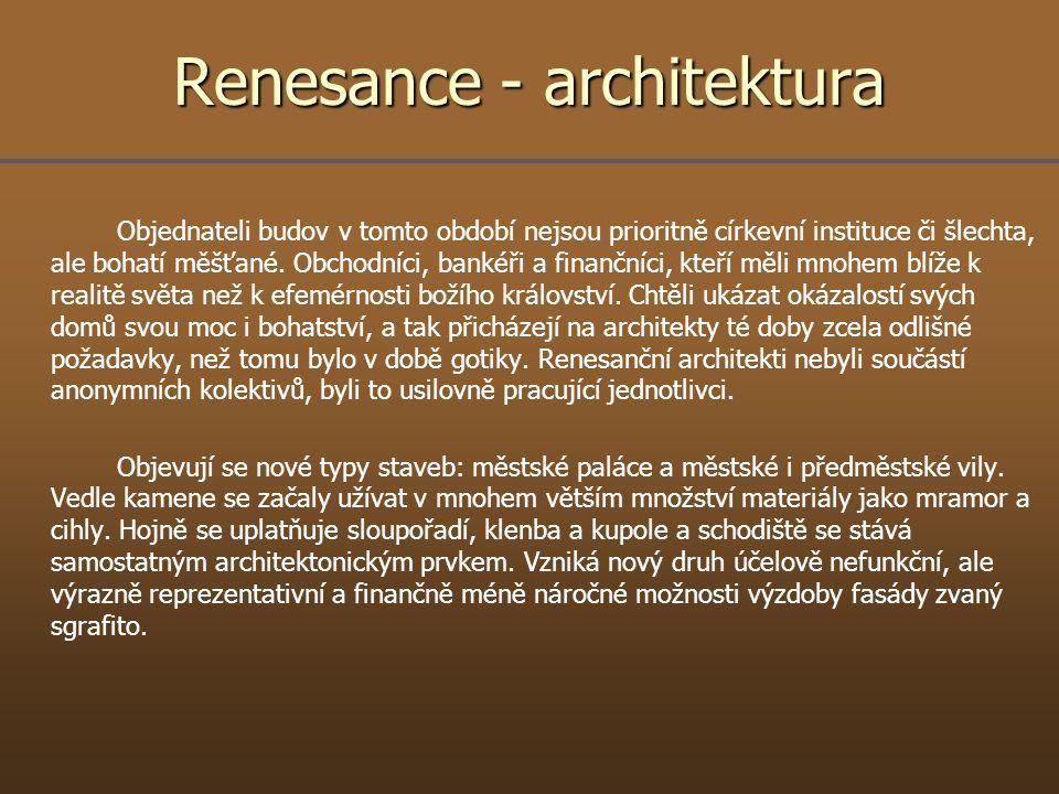 Renesance - architektura Objednateli budov v tomto období nejsou prioritně církevní instituce či šlechta, ale bohatí měšťané. Obchodníci, bankéři a fi