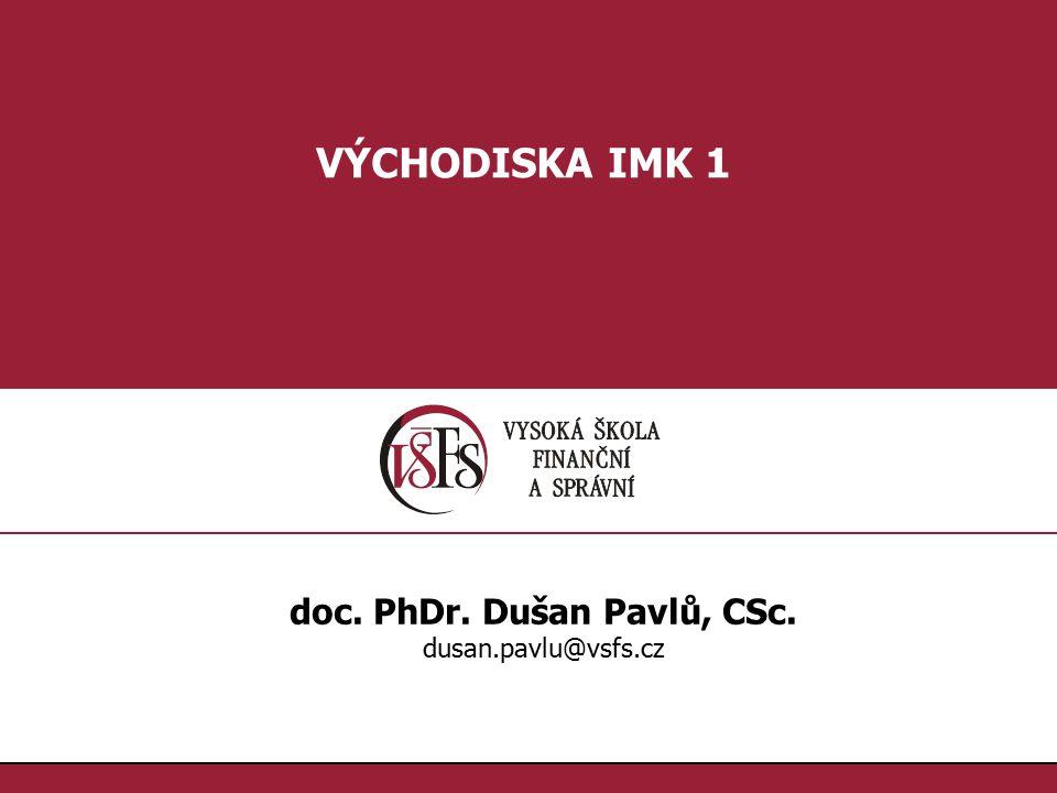 1.1. VÝCHODISKA IMK 1 doc. PhDr. Dušan Pavlů, CSc. dusan.pavlu@vsfs.cz