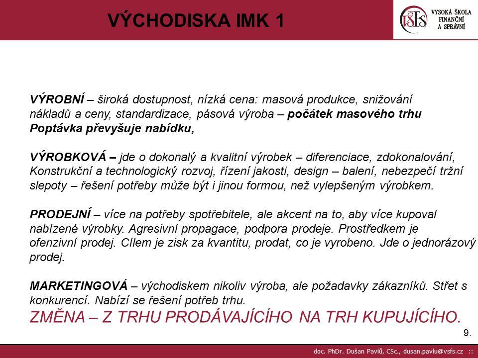 9.9. doc. PhDr. Dušan Pavlů, CSc., dusan.pavlu@vsfs.cz :: VÝCHODISKA IMK 1 VÝROBNÍ – široká dostupnost, nízká cena: masová produkce, snižování nákladů