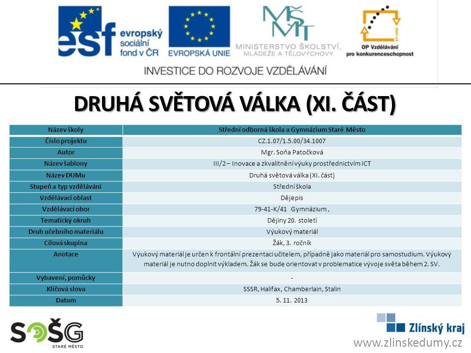 www.zlinskedumy.cz DRUHÁ SVĚTOVÁ VÁLKA (XI. ČÁST) Název školyStřední odborná škola a Gymnázium Staré Město Číslo projektuCZ.1.07/1.5.00/34.1007 AutorM