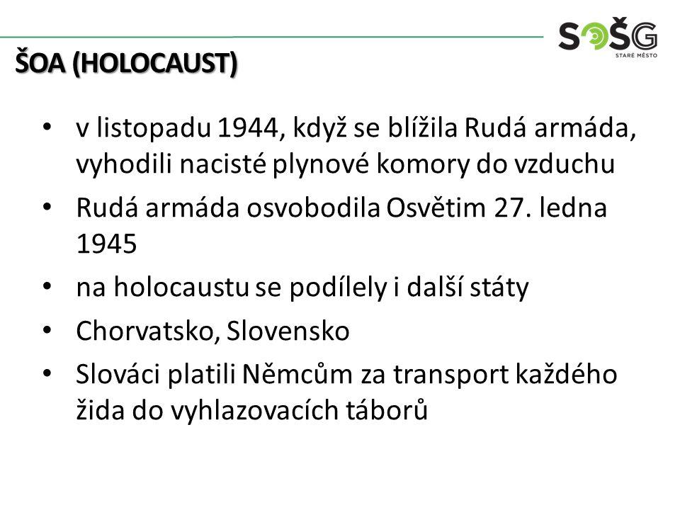 ŠOA (HOLOCAUST) v listopadu 1944, když se blížila Rudá armáda, vyhodili nacisté plynové komory do vzduchu Rudá armáda osvobodila Osvětim 27. ledna 194