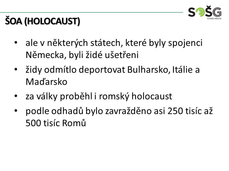 ŠOA (HOLOCAUST) ale v některých státech, které byly spojenci Německa, byli židé ušetřeni židy odmítlo deportovat Bulharsko, Itálie a Maďarsko za války