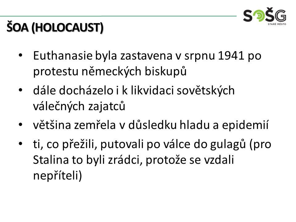ŠOA (HOLOCAUST) Euthanasie byla zastavena v srpnu 1941 po protestu německých biskupů dále docházelo i k likvidaci sovětských válečných zajatců většina
