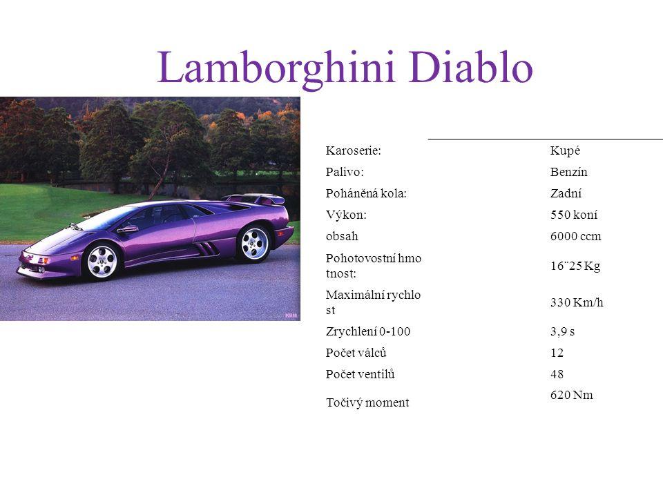 Lamborghini Diablo Karoserie: Kupé Palivo: Benzín Poháněná kola: Zadní Výkon: 550 koní obsah 6000 ccm Pohotovostní hmo tnost: 16¨25 Kg Maximální rychlo st 330 Km/h Zrychlení 0-1003,9 s Počet válců12 Počet ventilů48 Točivý moment 620 Nm