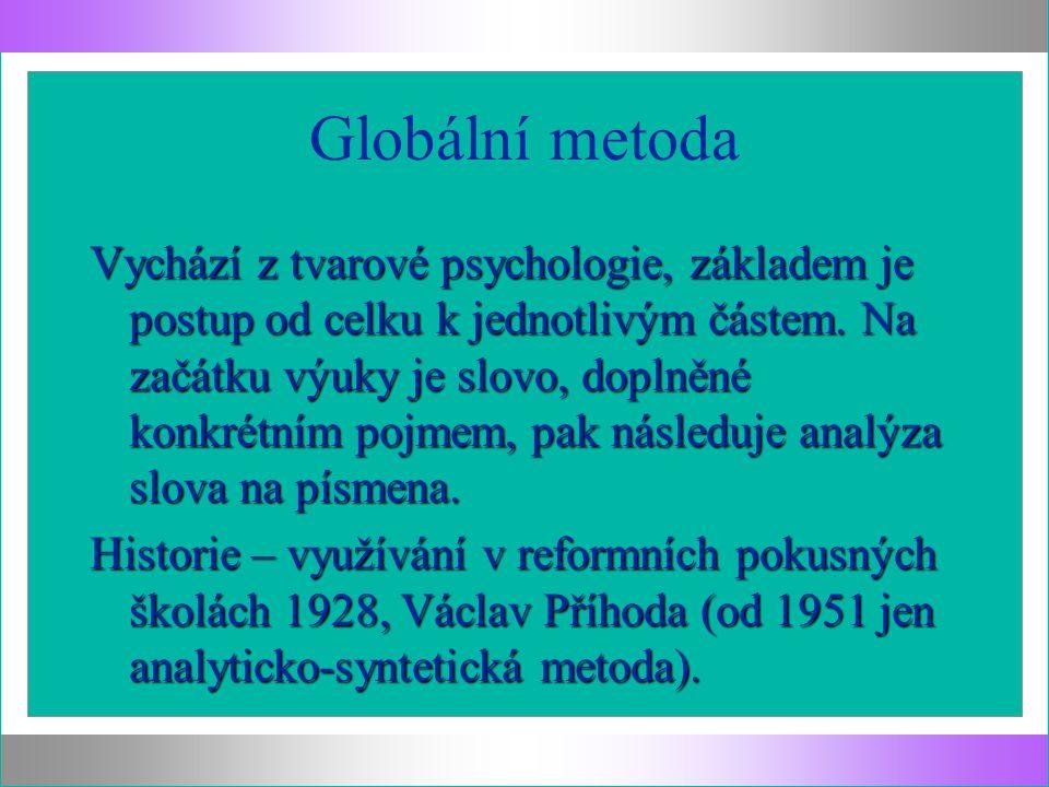 Globální metoda Vychází z tvarové psychologie, základem je postup od celku k jednotlivým částem. Na začátku výuky je slovo, doplněné konkrétním pojmem