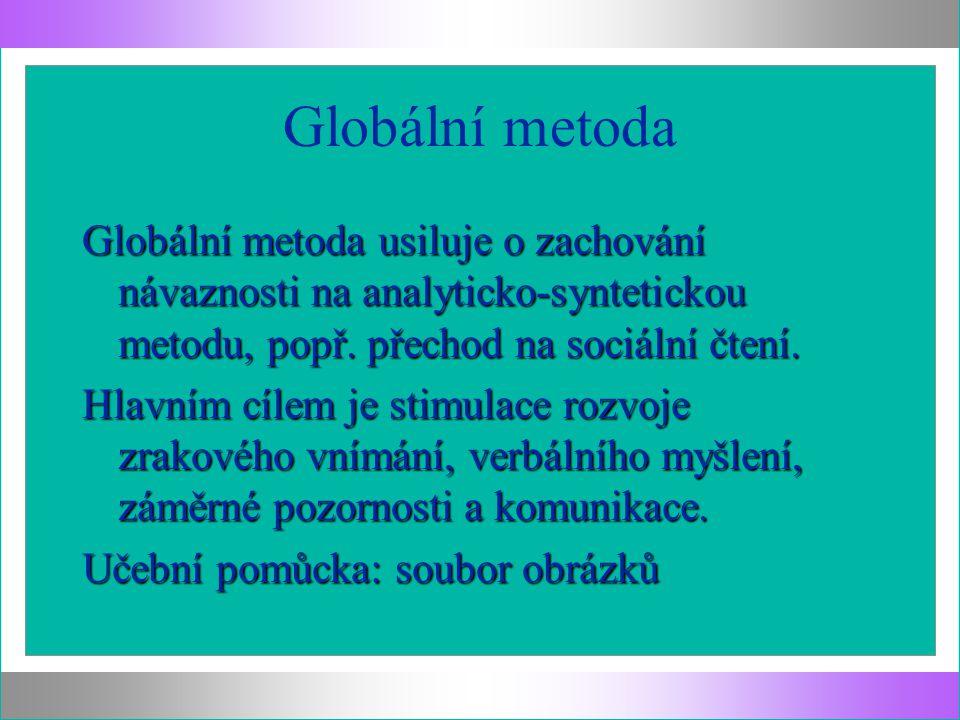 Globální metoda Globální metoda usiluje o zachování návaznosti na analyticko-syntetickou metodu, popř.
