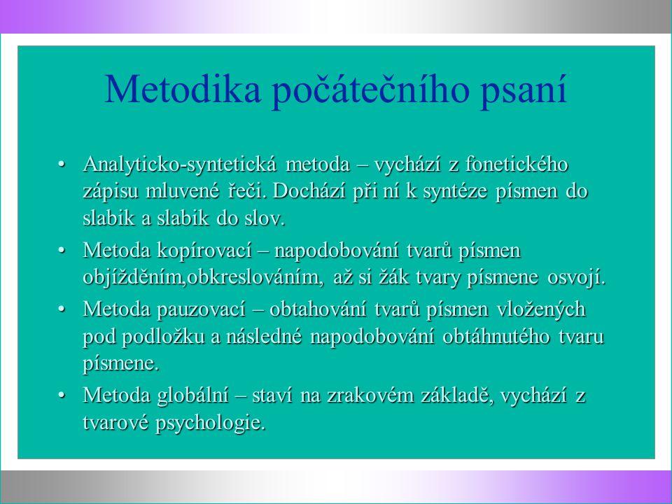 Metodika počátečního psaní Analyticko-syntetická metoda – vychází z fonetického zápisu mluvené řeči. Dochází při ní k syntéze písmen do slabik a slabi