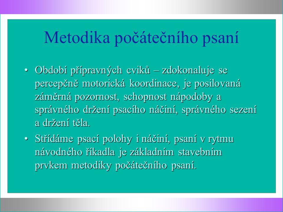 Metodika počátečního psaní Období přípravných cviků – zdokonaluje se percepčně motorická koordinace, je posilovaná záměrná pozornost, schopnost nápodoby a správného držení psacího náčiní, správného sezení a držení těla.Období přípravných cviků – zdokonaluje se percepčně motorická koordinace, je posilovaná záměrná pozornost, schopnost nápodoby a správného držení psacího náčiní, správného sezení a držení těla.