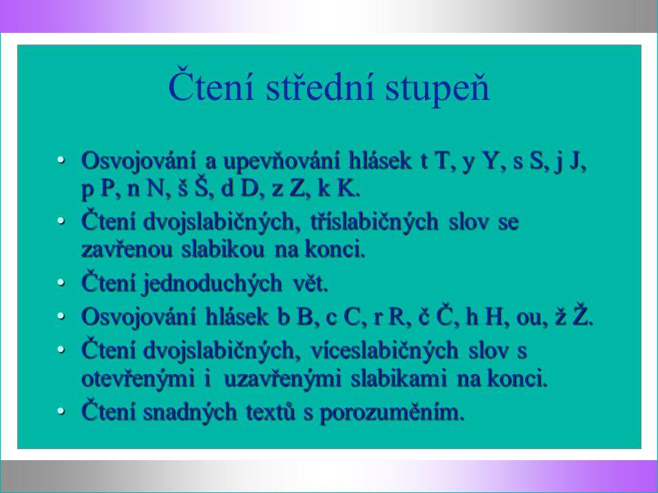 Čtení střední stupeň Osvojování a upevňování hlásek t T, y Y, s S, j J, p P, n N, š Š, d D, z Z, k K.Osvojování a upevňování hlásek t T, y Y, s S, j J, p P, n N, š Š, d D, z Z, k K.