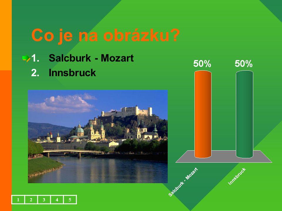 Co je na obrázku 1.Salcburk - Mozart 2.Innsbruck 12345