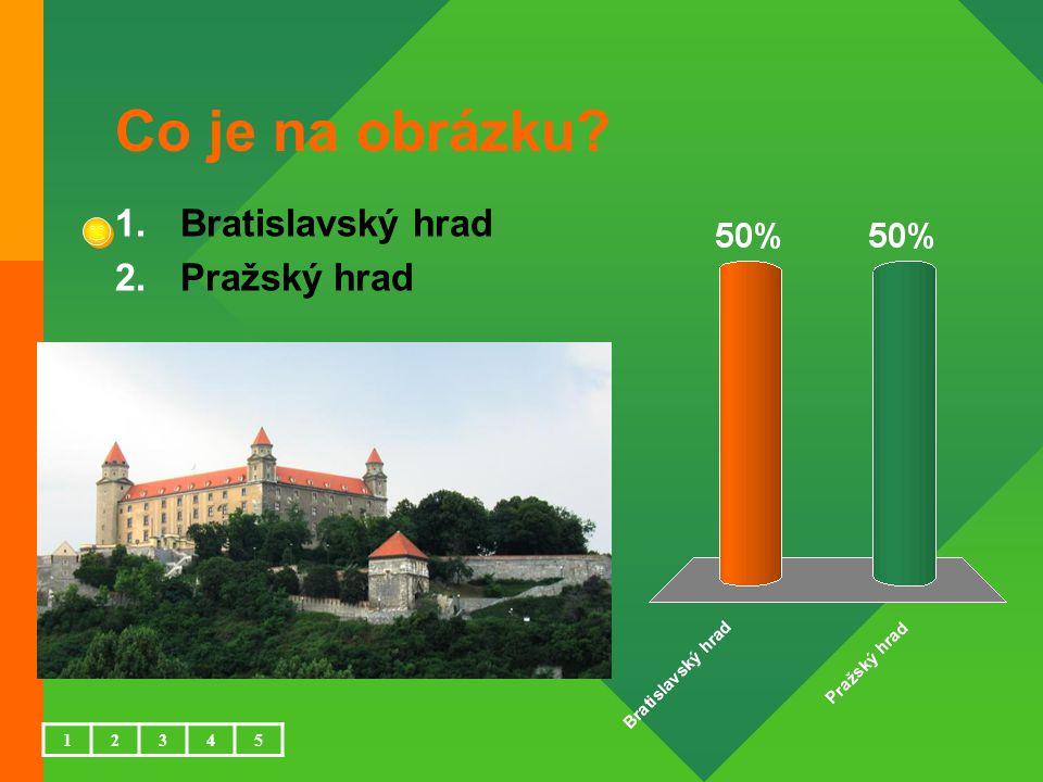 Co je na obrázku 12345 1.Bratislavský hrad 2.Pražský hrad