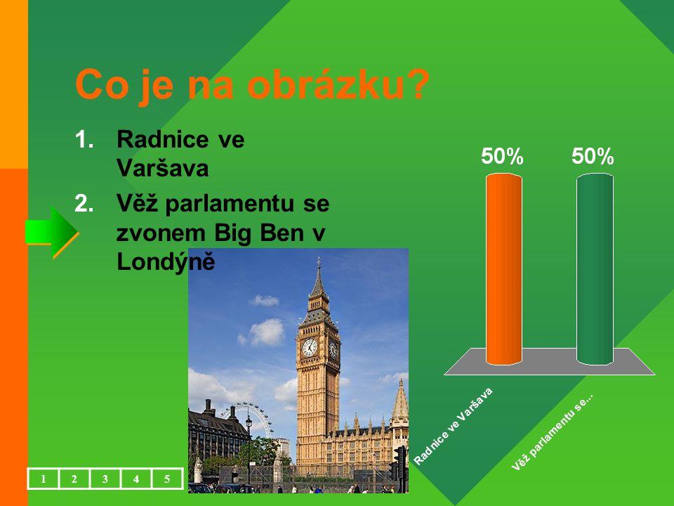 Co je na obrázku 1.Radnice ve Varšava 2.Věž parlamentu se zvonem Big Ben v Londýně 12345