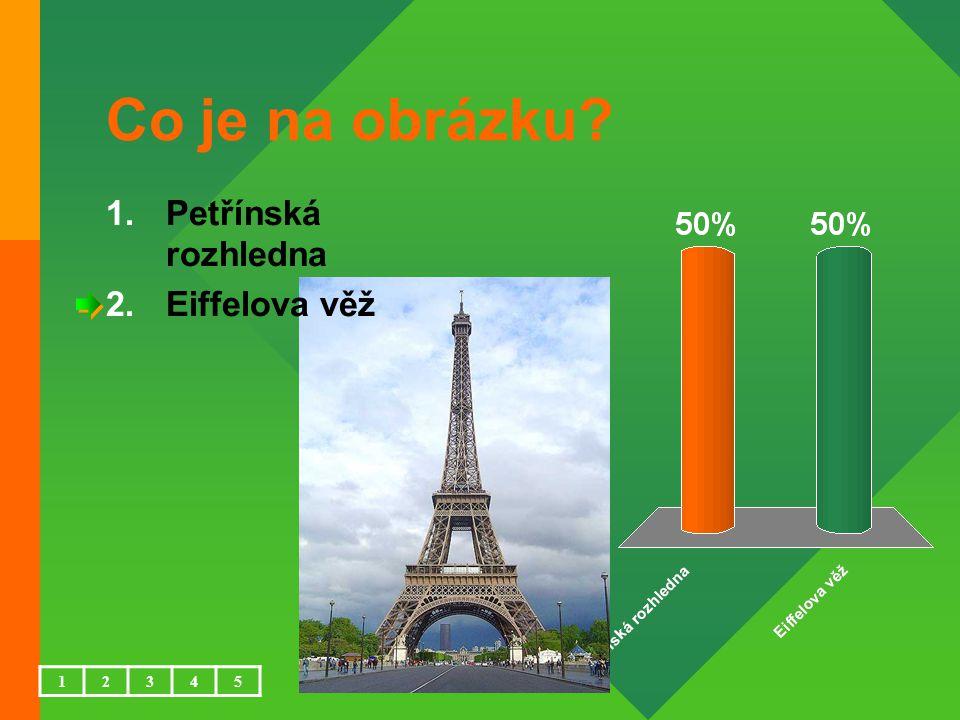 Co je na obrázku 1.Petřínská rozhledna 2.Eiffelova věž 12345
