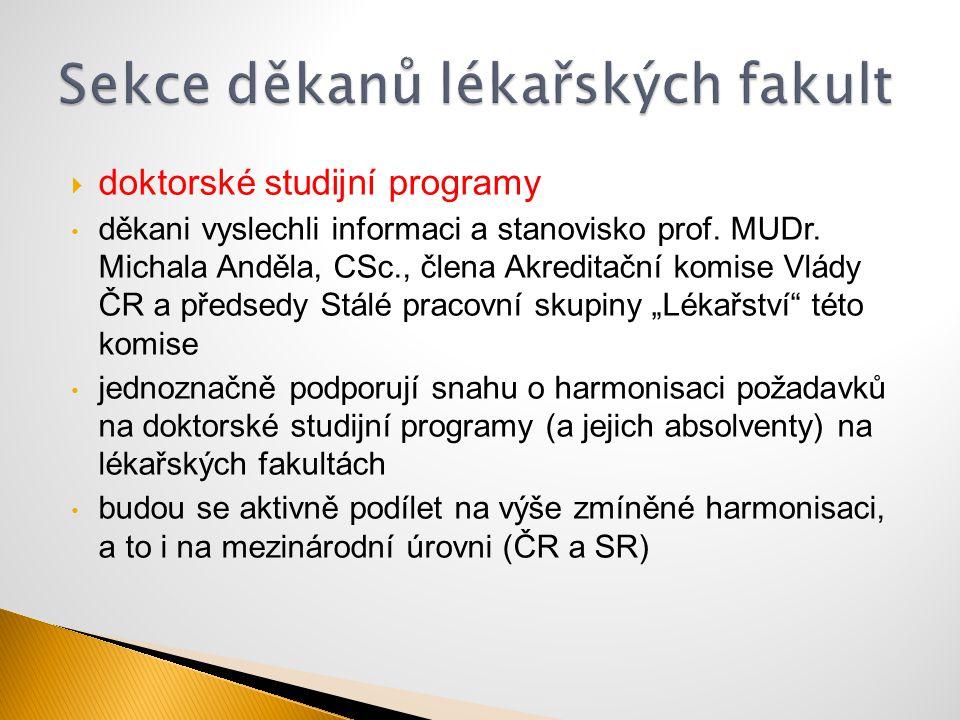  doktorské studijní programy děkani vyslechli informaci a stanovisko prof. MUDr. Michala Anděla, CSc., člena Akreditační komise Vlády ČR a předsedy S