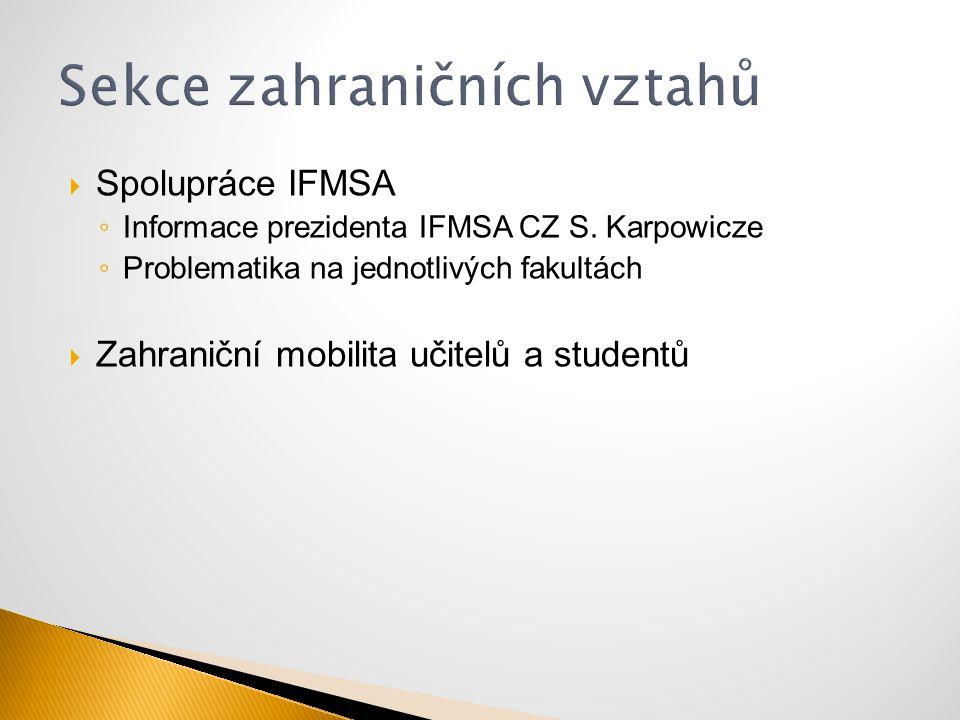  Spolupráce IFMSA ◦ Informace prezidenta IFMSA CZ S. Karpowicze ◦ Problematika na jednotlivých fakultách  Zahraniční mobilita učitelů a studentů