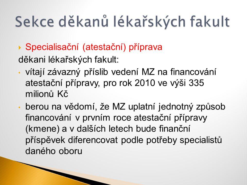  Specialisační (atestační) příprava děkani lékařských fakult: vítají závazný příslib vedení MZ na financování atestační přípravy, pro rok 2010 ve výš