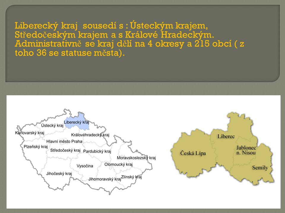 Liberecký kraj sousedí s : Ústeckým krajem, St ř edo č eským krajem a s Králové Hradeckým. Administrativn ě se kraj d ě lí na 4 okresy a 215 obcí ( z